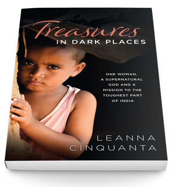 Treasures in Dark Places: One woman, a supernatural God, and a mission to the toughest part of India by Leanna Cinquanta
